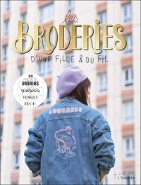 Anaïs Gaudefroy - Les broderies d'une fille & du fil - 20 projets urbain pour pimper tes fringues et ta déco.