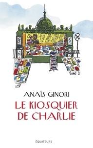 Anaïs Ginori - Le kiosquier de Charlie.