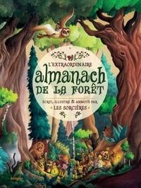 Anaïs Goldemberg - L'extraordinaire almanach de la forêt écrit, illustré & annoté par les sorcières.