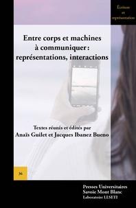 Anaïs Guilet et Jacques Ibanez Bueno - Entre corps et machines à communiquer : représentations, interactions.