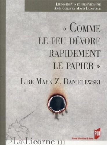 """Anaïs Guilet et Moana Ladouceur - La Licorne N° 111/2014 : """"Comme le feu dévore rapidement le papier"""" - Lire Mark Z. Danielewski."""