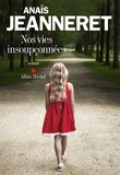 Anaïs Jeanneret - Nos vies insoupçonnées.