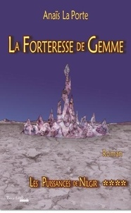 Anaïs La Porte - La forteresse de gemme Tome 4 : Les puissances de Nilgir.