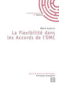 Anaïs Lagelle - La Flexibilité dans les Accords de l'OMC.