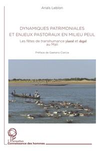 Anaïs Leblon et Gaetano Ciarcia - Dynamiques patrimoniales et enjeux pastoraux en milieux peul - Les fêtes de transhumance Yaaral et Degal au Mali.