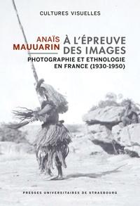 Anaïs Mauuarin - A l'épreuve des images - Photographie et ethnologie en France (1930-1950).