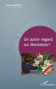 Anaïs Morlot - Un autre regard sur Montessori.