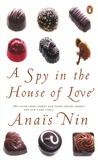 Anaïs Nin - A Spy in the House of Love.