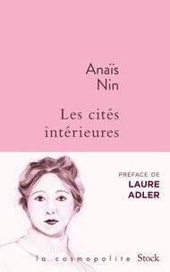 Anaïs Nin - Les cités intérieures - Les miroirs dans le jardin, Les enfants de l'albatros, Les chambres du coeur, Une espionne dans la maison de l'amour, La séduction du Minotaure.