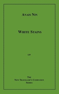 Anaïs Nin - White Stains and Love's Cyclopaedia.