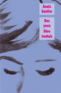 Anaïs Sautier - Des yeux bleu trottoir.