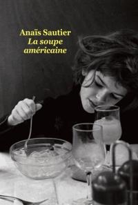 Anaïs Sautier - La soupe américaine.