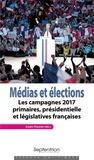 Anaïs Theviot - Médias et élections - Les campagnes 2017 : primaires, présidentielle et législatives françaises.