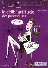 Anaïs Valente - La célib'attitude des paresseuses.