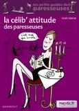 Anaïs Valente - La celib'attitude des Paresseuses.