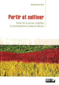Partir et cultiver- Essor de la quinoa, mobilités et recompositions rurales en Bolivie - Anaïs Vassas Toral pdf epub
