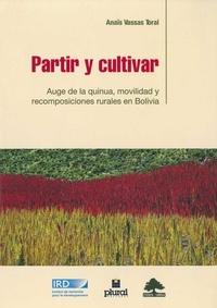 Anaïs Vassas Toral - Partir y cultivar - Auge de la quinua, movilidad y recomposiciones rurales en Bolivia.