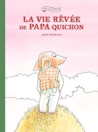 Anaïs Vaugelade - Famille Quichon  : La vie rêvée de Papa Quichon.