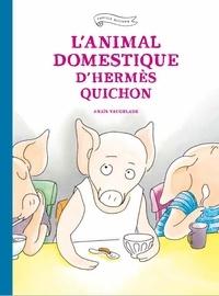 Anaïs Vaugelade - L'animal domestique d'Hermès Quichon - Nouvelle Edition.