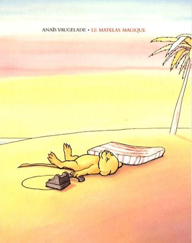 Anaïs Vaugelade - Le matelas magique.
