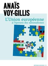 Anaïs Voy-Gillis - L'Union européenne à l'épreuve des nationalismes.