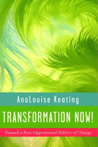 Analouise Keating - Transformation Now ! - Toward a Post-Oppositional Politics of Change.