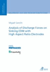 Analysis of Discharge Forces on Sinking EDM with High Aspect Ratio Electrodes.