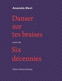 Ananda Devi - Danser sur tes braises - Suivi de Six décennies.