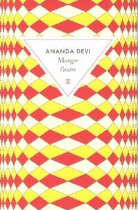 Ananda Devi - Manger l'autre.