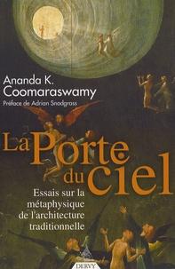 Ananda K. Coomaraswamy - La Porte du Ciel - Essais sur la métaphysique de l'architecture traditionnelle.