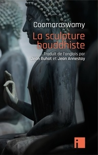 Ananda K. Coomaraswamy - La sculpture bouddhiste.