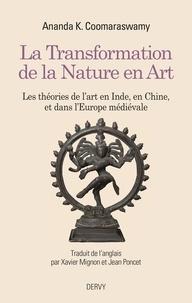 Ananda K. Coomaraswamy - La transformation de la nature en art - Les théories de l'art en Inde, en Chine et dans l'Europe médiévale.