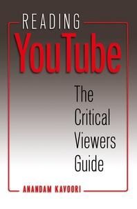 Anandam Kavoori - Reading YouTube - The Critical Viewers Guide.