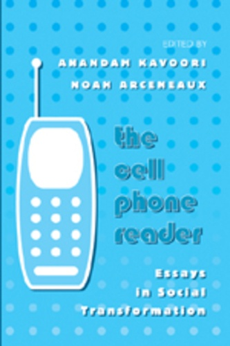Anandam Kavoori et Noah Arceneaux - The Cell Phone Reader - Essays in Social Transformation.