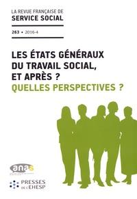 ANAS - La revue française de service social N° 263/2016-4 : Les états généraux du travail social, et après ? Quelles perspectives ?.