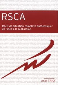 Anas Taha - RSCA Récit de situation complexe authentique : de l'idée à la réalisation.