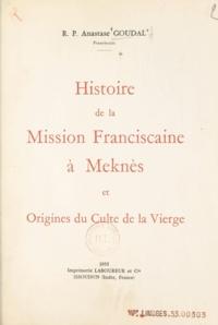 Anastase Goudal et Henry Koehler - Histoire de la mission franciscaine à Meknès et origines du culte de la Vierge.