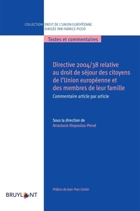 Anastasia Iliopoulou-Penot - Directive 2004/38 relative au droit de séjour des citoyens de l'Union européenne et des menbres de leur famille - Commentaire article par article.