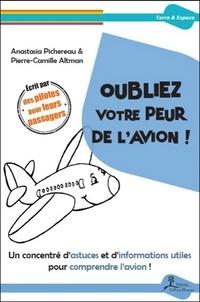 Anastasia Pichereau et Pierre-Camille Altman - Oubliez votre peur de l'avion !.