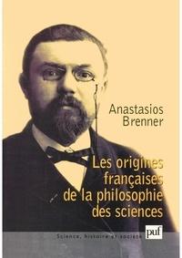 Anastasios Brenner - Les origines françaises de la philosophie des sciences.