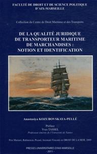 Anastasiya Kozubovskaya-Pellé - De la qualité juridique de transporteur maritime de marchandises : notion et identification.