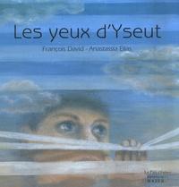 Anastassia Elias et François David - Les yeux d'Yseut.