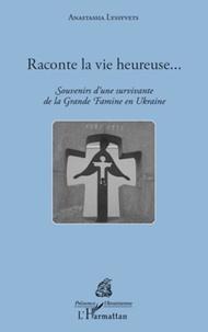 Anastassia Lyssyvets - Raconte la vie heureuse... - Souvenirs d'une survivante de la Grande Famine en Ukraine.