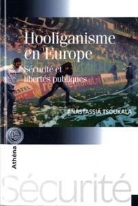 Anastassia Tsoukala - Hooliganisme en Europe - Sécurité et libertés publiques.