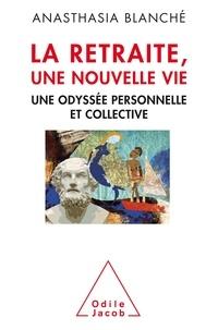 Anasthasia Blanché - La retraite, une nouvelle vie - Une odyssée personnelle et collective.