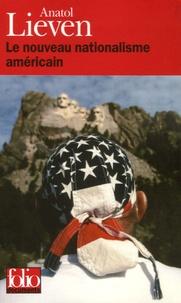 Anatol Lieven - Le nouveau nationalisme américain.