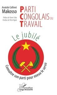 Obtenir un eBook Parti Congolais du Travail. Le jubilé  - Connaître son parti pour mieux le servir (Litterature Francaise) 9782343192604  par Anatole Collinet Makosso
