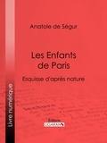 Anatole de Ségur et  Ligaran - Les Enfants de Paris - Esquisse d'après nature.
