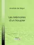 Anatole de Ségur et  Ligaran - Les Mémoires d'un troupier.