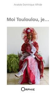 Anatole Dominique Alfride - Moi Touloulou, je....